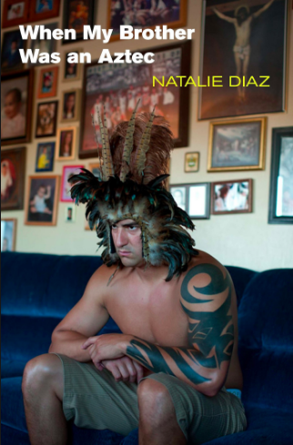 Natalie Diaz When My Brother Was an Aztec